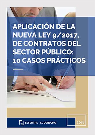 Aplicación de la nueva Ley 9/2017, de Contratos del Sector Público: 10 Casos Prácticos