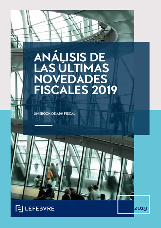 Análisis de las últimas novedades fiscales 2019