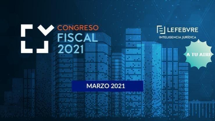 A tu aire: Congreso Fiscal 2021